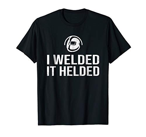 I Welded   Welder Funny T-shirt Gift