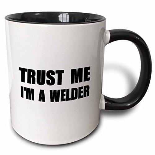 3dRose 195658_4 Trust Me I'm A Welder Fun Work Humor Funny Weld Job Gift Mug, 11 oz, Black